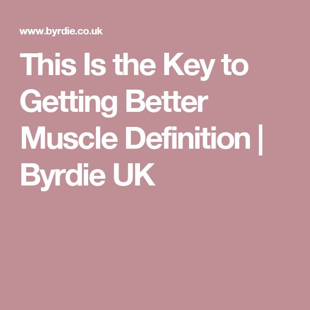 This Is the Key to Getting Better Muscle Definition | Byrdie UK