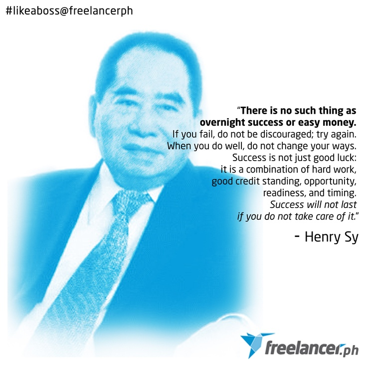 """There is no such thing as overnight success or easy money."" - Henry Sy"