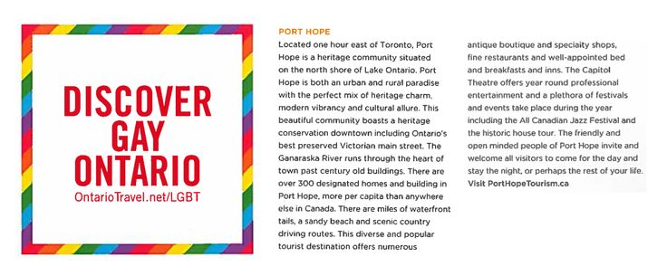 This year World Pride is being hosted in Toronto June 20 to 29th   To be a part of World Pride, Port Hope Tourism is participating in an advertising campaign with Travel Gay Canada and are currently featured in Discover Gay Ontario the official LGBT Travel Planning Guide for Ontario and World Pride.