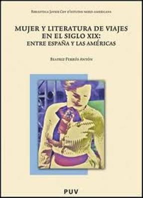 Mujer y literatura de viajes en el siglo XIX : entre España y las Américas/ Beatriz Ferrus Antón. Valencia: Universitat, 2011. http://kmelot.biblioteca.udc.es/record=b1473643~S1*gag