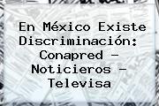 http://tecnoautos.com/wp-content/uploads/imagenes/tendencias/thumbs/en-mexico-existe-discriminacion-conapred-noticieros-televisa.jpg Noticieros Televisa. En México existe discriminación: Conapred - Noticieros - Televisa, Enlaces, Imágenes, Videos y Tweets - http://tecnoautos.com/actualidad/noticieros-televisa-en-mexico-existe-discriminacion-conapred-noticieros-televisa/