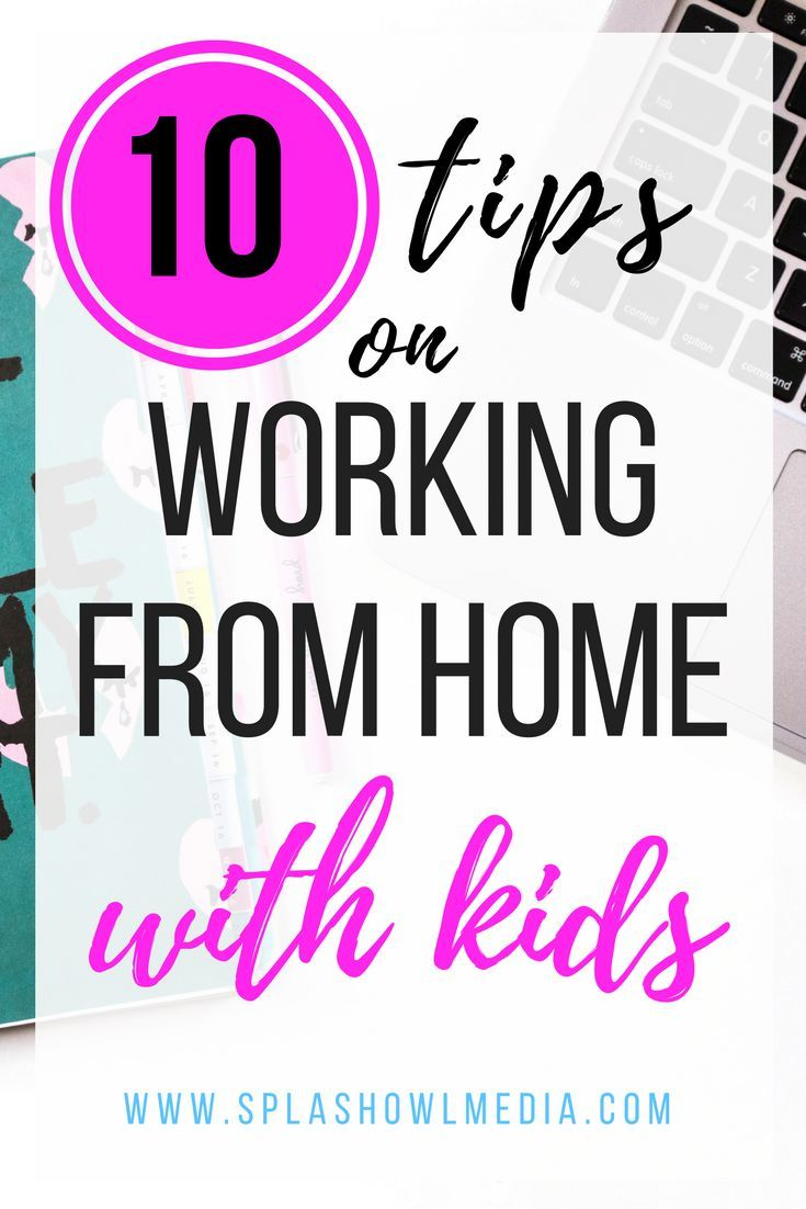 Do you work from home with kids? Here are my 10 tips to successfully work from home with kids. Work at Home Mom   Work at Home