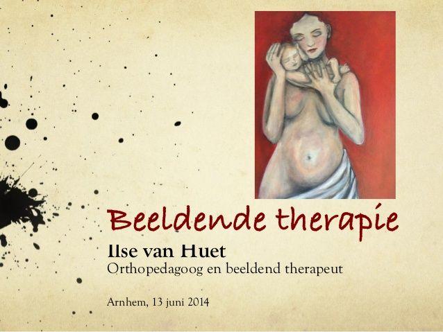 Beeldende therapie Ilse van Huet Orthopedagoog en beeldend therapeut Arnhem, 13 juni 2014