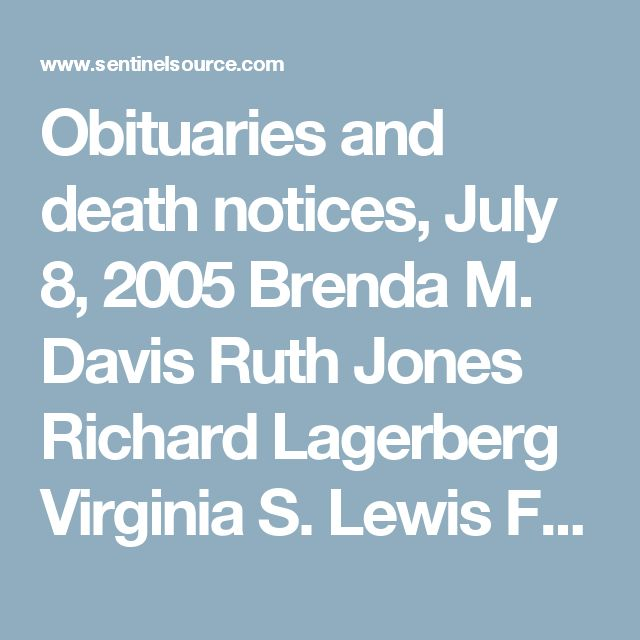 Obituaries and death notices, July 8, 2005 Brenda M. Davis Ruth Jones Richard Lagerberg Virginia S. Lewis Frederick Mohr Jr. | Obituaries | sentinelsource.com
