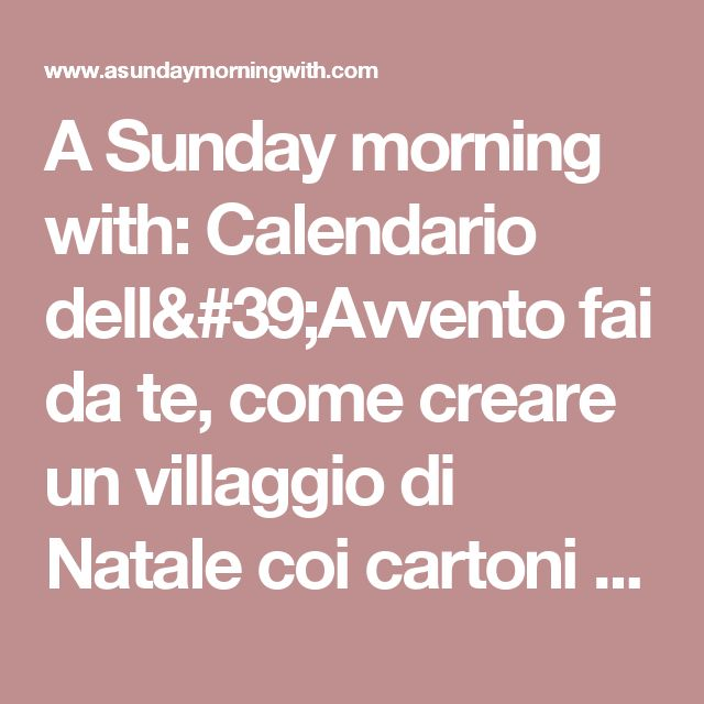 A Sunday morning with: Calendario dell'Avvento fai da te, come creare un villaggio di Natale coi cartoni del latte riciclati