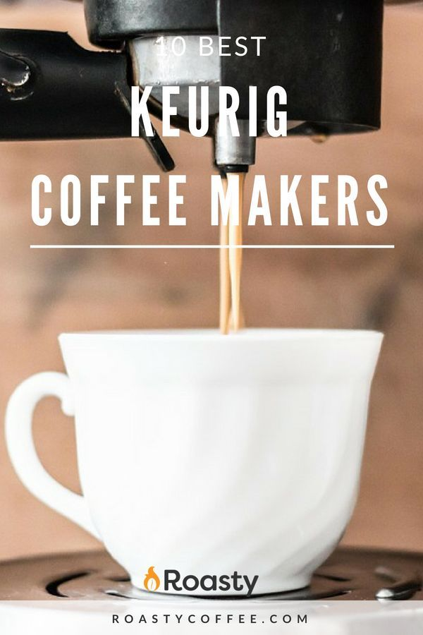 The 10 Best Keurig Coffee Makers For 2020 Comparisons Reviews
