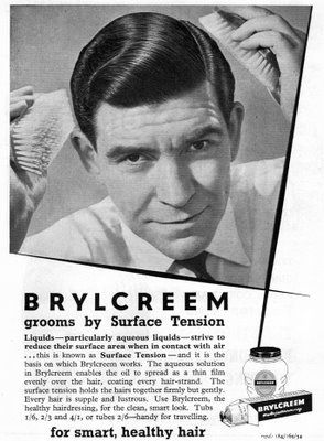 "1950s Brylcreem Ad | Brylcreem (pronounced brill-cream) is a brand of hair styling products for men. The first Brylcreem product was a pomade created in 1928 by County Chemicals at the Chemico Works in Bradford Street, Birmingham, England. The pomade is an emulsion of water and mineral oil stabilized with beeswax. ""Brylcreem a little dab will do ya; use more only if you dare; but watch out, the gals will all pursue ya...... they love to get their fingers in your hair!""  I love it!!   jj"