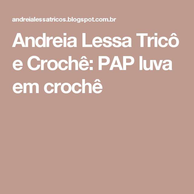 Andreia Lessa Tricô e Crochê: PAP luva em crochê