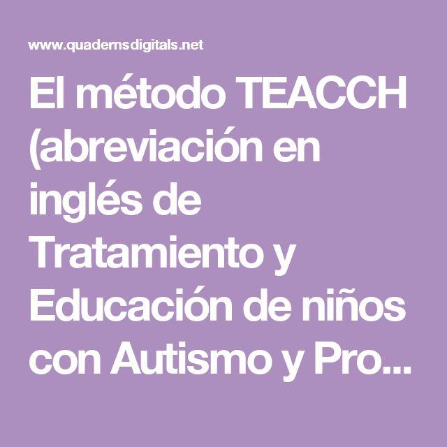 El método TEACCH (abreviación en inglés de Tratamiento y Educación de niños con Autismo y Problemas de Comunicación relaciona