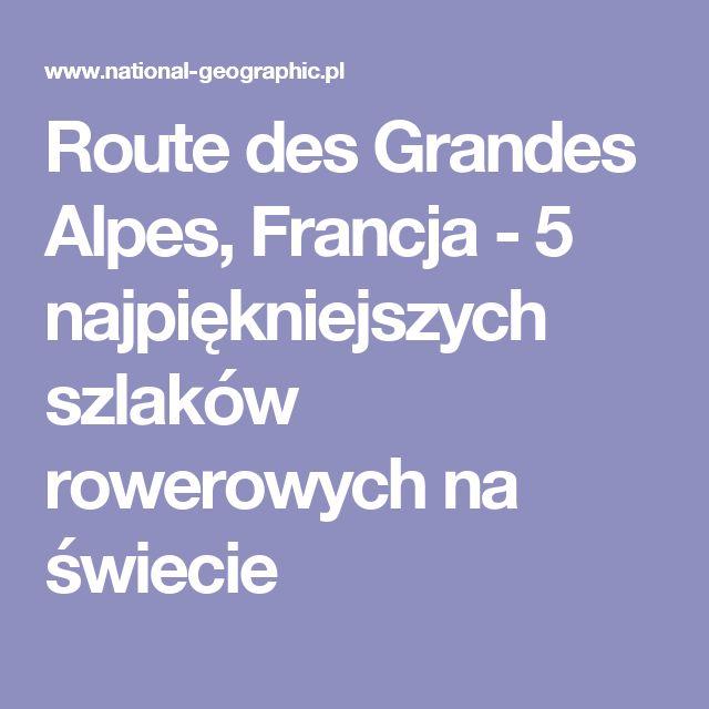 Route des Grandes Alpes, Francja - 5 najpiękniejszych szlaków rowerowych na świecie