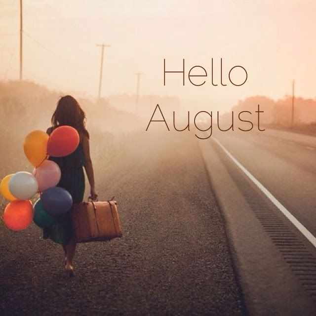 Hello August, summer fun is most over.. Time to go home sunshine..