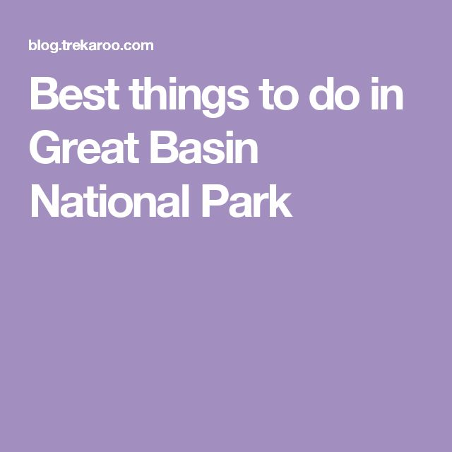 Best things to do in Great Basin National Park
