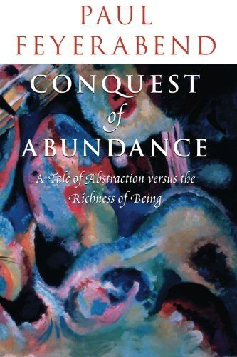 Conquest of Abundance: A Tale of Abstraction versus the Richness of Being by Paul Feyerabend. $18.27. Publisher: University Of Chicago Press (May 1, 2001). Author: Paul Feyerabend. Publication: May 1, 2001