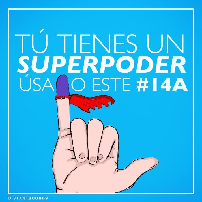 Tú tienes un superpoder, úsalo este #14A