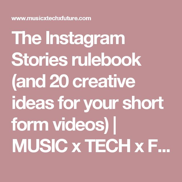 The Instagram Stories rulebook (and 20 creative ideas for your short form videos) | MUSIC x TECH x FUTURE