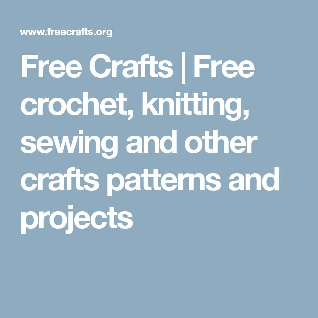 Free Crafts | Free crochet, knitting, sewing and other crafts patterns and projects