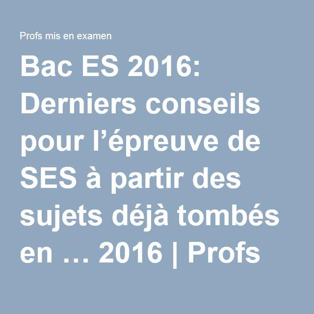 Bac ES 2016: Derniers conseils pour l'épreuve de SES à partir des sujets déjà tombés en … 2016 | Profs mis en examen