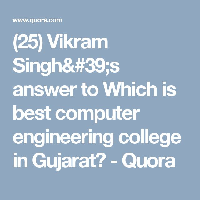 (25) Vikram Singh's answer to Which is best computer engineering college in Gujarat? - Quora
