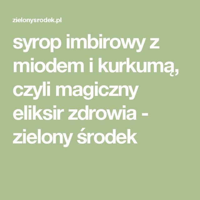 syrop imbirowy z miodem i kurkumą, czyli magiczny eliksir zdrowia - zielony środek
