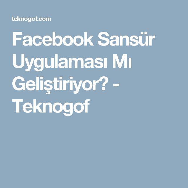 Facebook Sansür Uygulaması Mı Geliştiriyor? - Teknogof