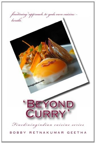 Beyond Curry: A fine dining version of gods own cuisine: 1 (Finedinigindian cuisine) by Mr Bobby Retnakumar geetha, http://www.amazon.co.uk/gp/product/1469960710/ref=cm_sw_r_pi_alp_ngTFrb10GRY7S