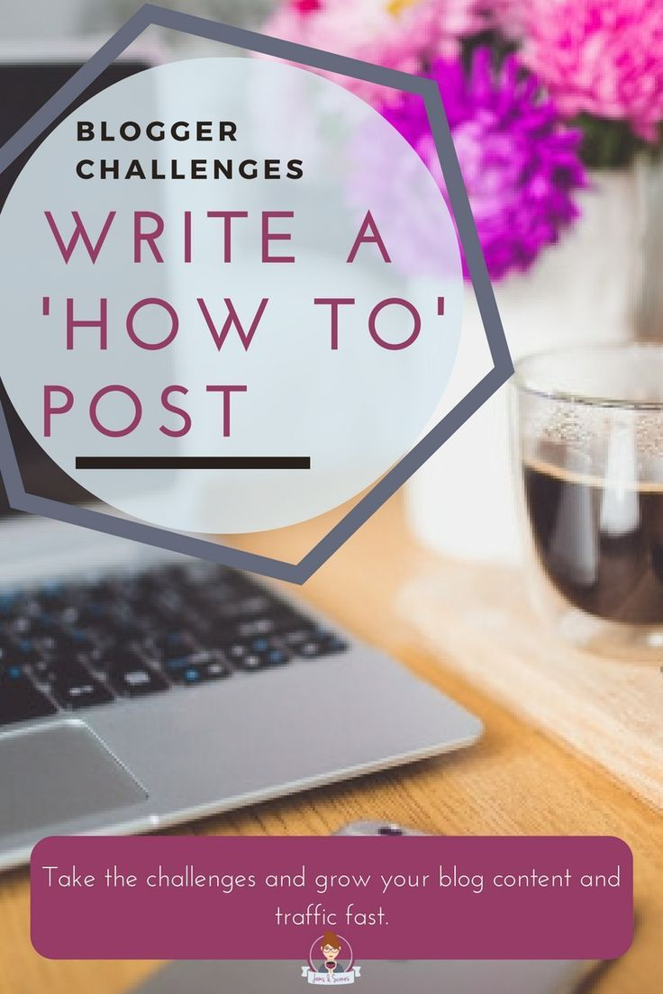 Blogging Challenge - Write a 'how to' post. How to posts are one of the most popular post styles you can use. Grow your traffic fast with regular posts and a variety of content.