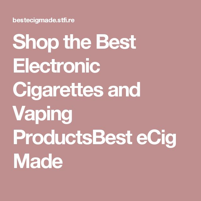 Shop the Best Electronic Cigarettes and Vaping ProductsBest eCig Made