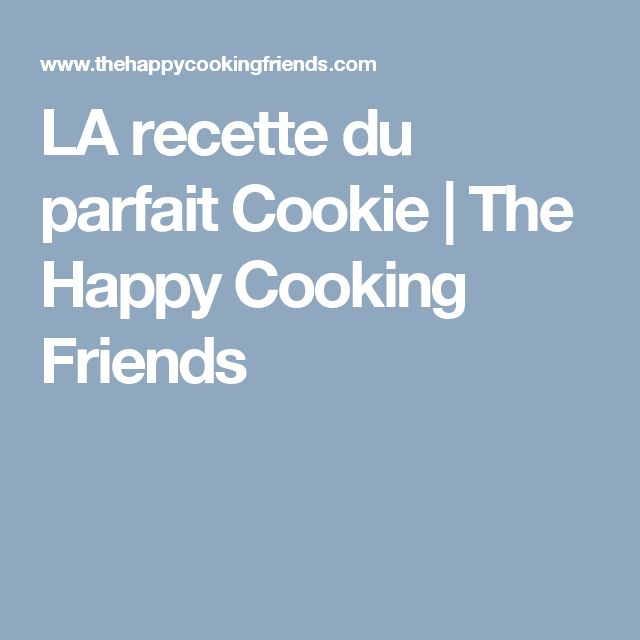 LA recette du parfait Cookie   The Happy Cooking Friends