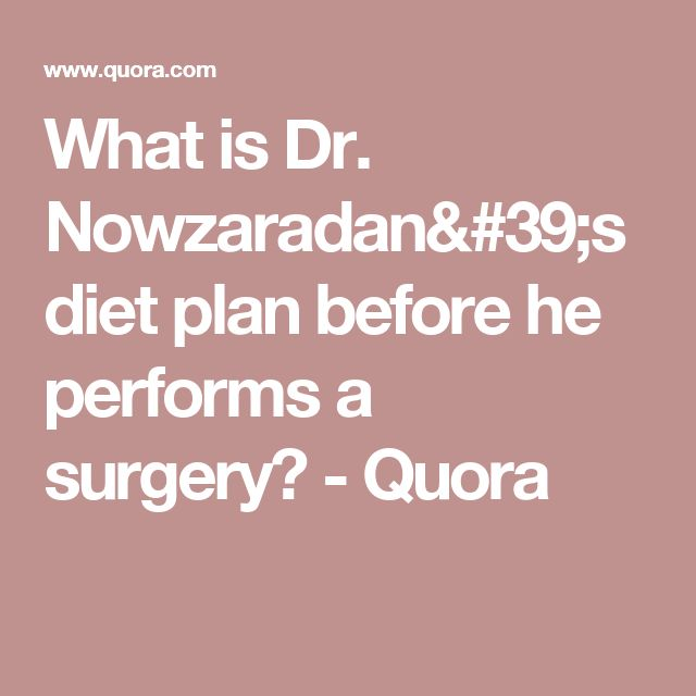 What is Dr. Nowzaradan's diet plan before he performs a surgery? - Quora