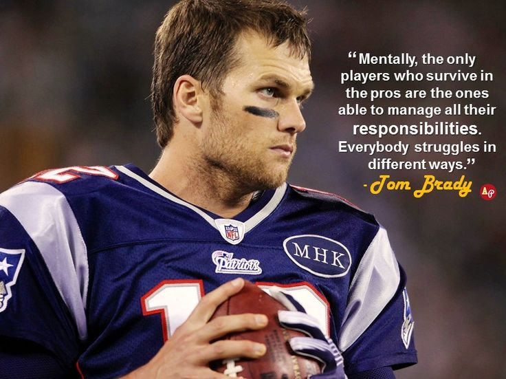 """""""Mentally, the only players who survive in the pros are the ones able to manage all their responsibilities. Everybody struggles in different ways."""" - #TomBrady"""