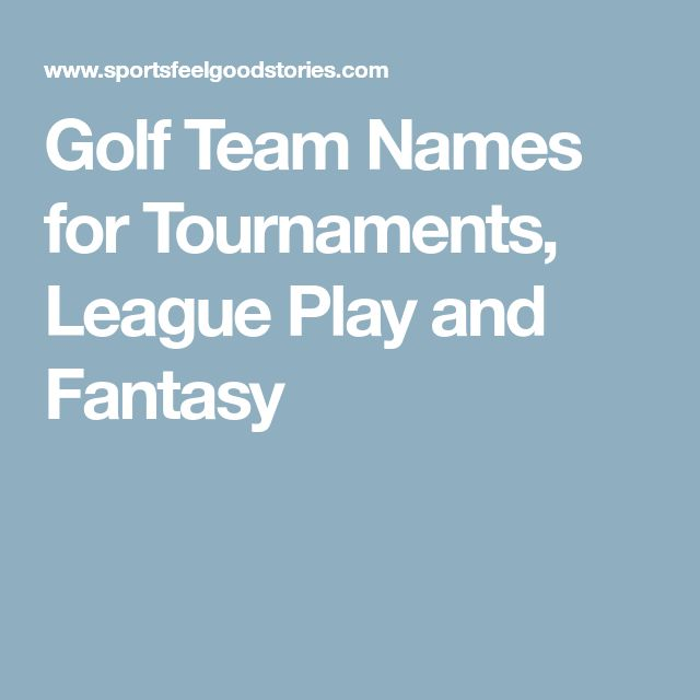 Golf Team Names for Tournaments, League Play and Fantasy
