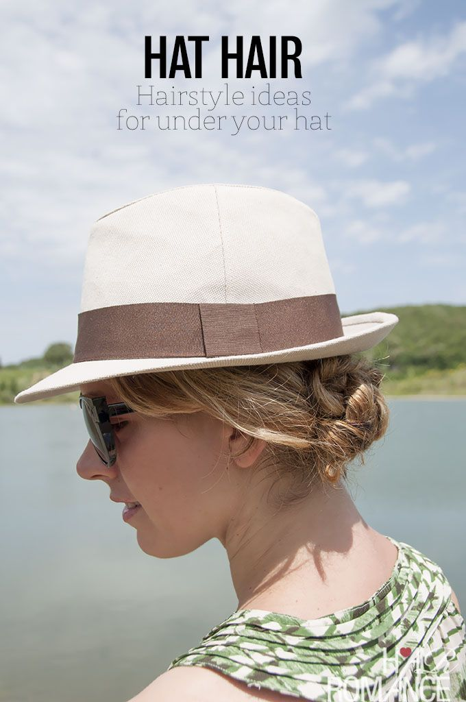 How to avoid hat hair and the best hairstyles to wear under a hat.
