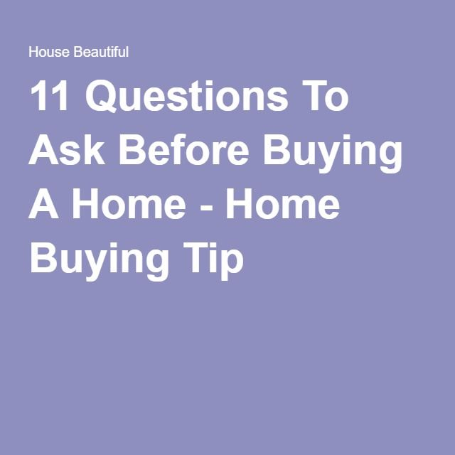 11 Questions To Ask Before Buying A Home - Home Buying Tip