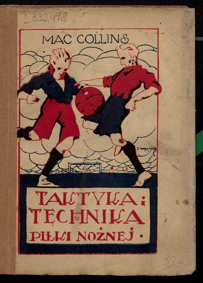 """Okładka ksiażki """"Taktyka i technika piłki nożnej"""" Mac Collins 1923 r."""