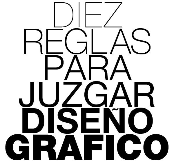 Diez reglas para juzgar diseño gráfico - http://www.designals.com.ar/2011/08/diez-reglas-para-juzgar-diseno-grafico/