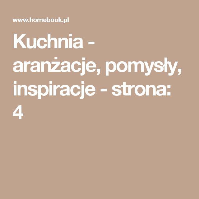 Kuchnia - aranżacje, pomysły, inspiracje - strona: 4