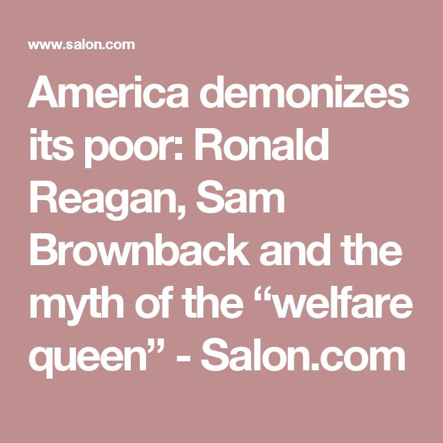"America demonizes its poor: Ronald Reagan, Sam Brownback and the myth of the ""welfare queen"" - Salon.com"