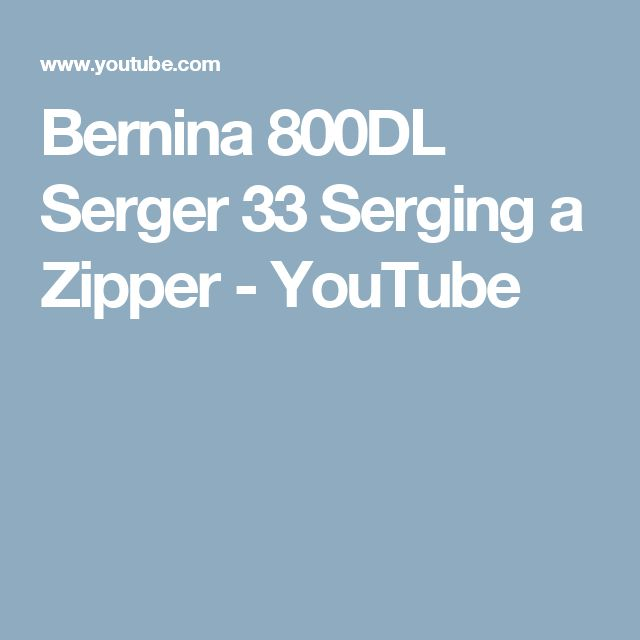 Bernina 800DL Serger 33 Serging a Zipper - YouTube