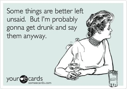 Yeah, probably.: Drunk Girls, Funny Girls Night Out Quotes, Drunk Girl Humor, Annoyed Ecards, Getting Drunk Quotes, Alcohol Sayings, Annoying Bitch Quotes, True Stories, Better Left
