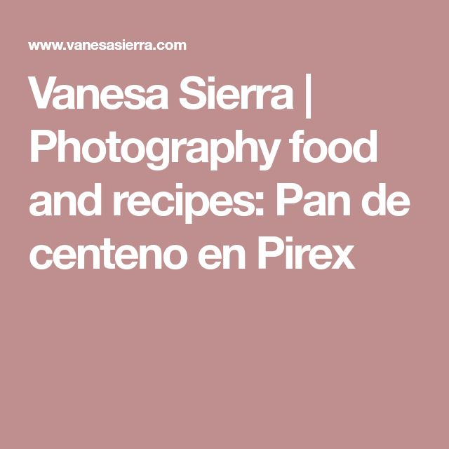 Vanesa Sierra | Photography food and recipes: Pan de centeno en Pirex