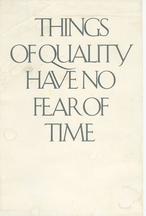 Things of Quality Have No Fear of Time...