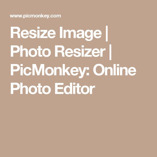 Resize Image | Photo Resizer | PicMonkey: Online Photo Editor