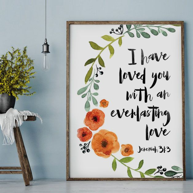 I have loved you with an everlasting love. Jeremiah 31:3  The Lord's love for us is personal, intimate and everlasting. We never have to doubt or question his love. No matter what we do or how distant we feel, his love will never run out. Display this bible verse in your home so you can regularly be reminded of this.   -Floral Watercolor Theme -Different size options available -Frame not included -Instant download high resolution option #christianhomedecor