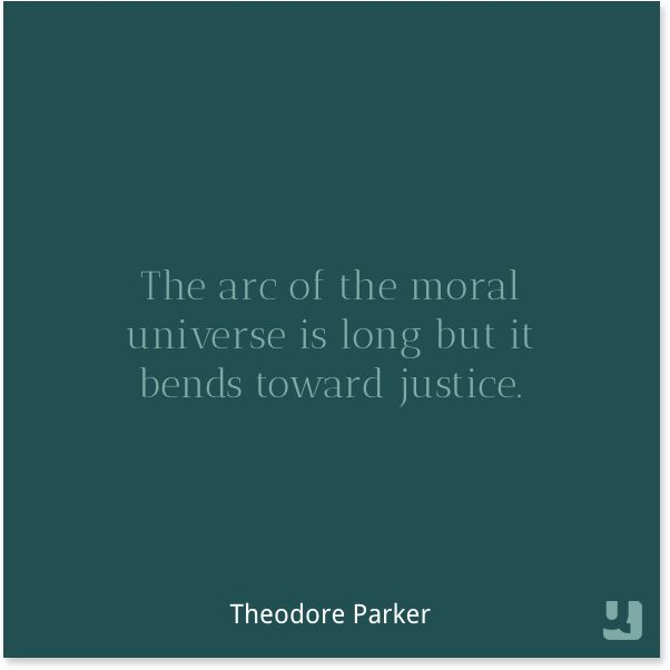 Theodore Parker says that the way the universe is done can be changed, but just for logical reasons that are just.