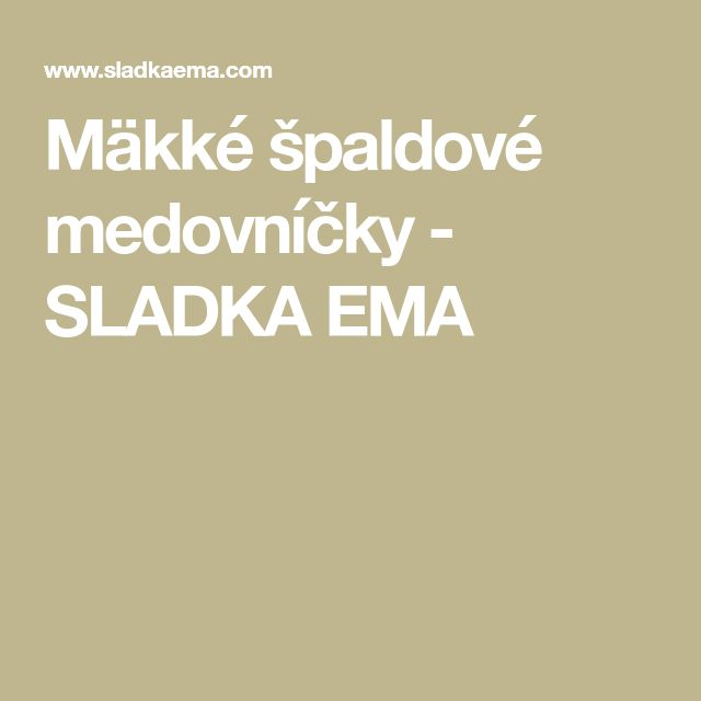 Mäkké špaldové medovníčky - SLADKA EMA
