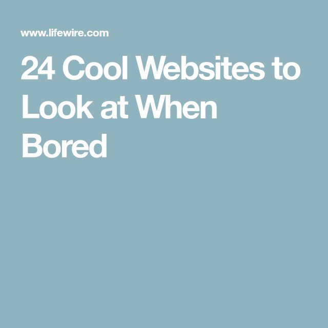 24 Cool Websites to Look at When Bored