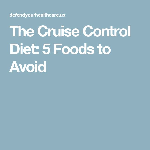 The Cruise Control Diet: 5 Foods to Avoid