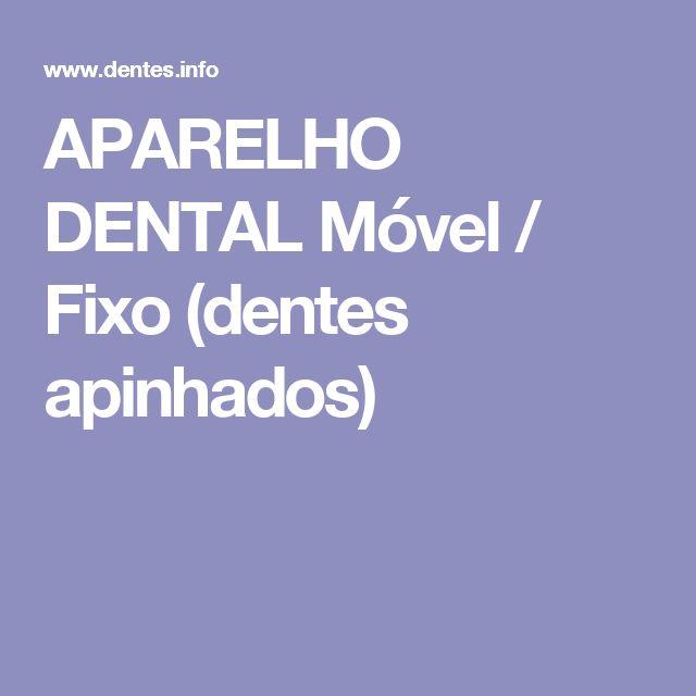 APARELHO DENTAL Móvel / Fixo (dentes apinhados)