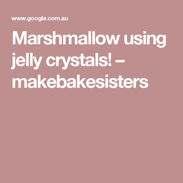 Marshmallow using jelly crystals! – makebakesisters