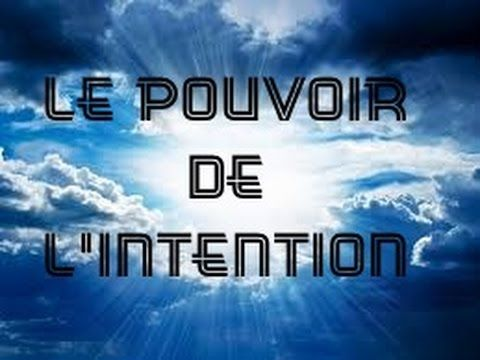 I/ COMPRENDRE LE POUVOIR DE L'INTENTION - booster sa vie par la synchro-destinée - YouTube